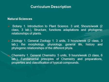 Curriculum Description Natural Sciences  Botany 1. Introduction to <strong>Plant</strong> Science. 3 unit, 5hours/week (2 <strong>class</strong>, 3 lab.), Structure, functions adaptations.