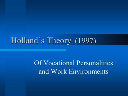 Holland's Theory (1997) Of Vocational Personalities and Work Environments.