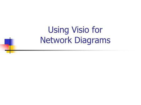 Using Visio for Network Diagrams. Visio The basic idea is that Visio provides connectable devices. Everything else flows from that concept.
