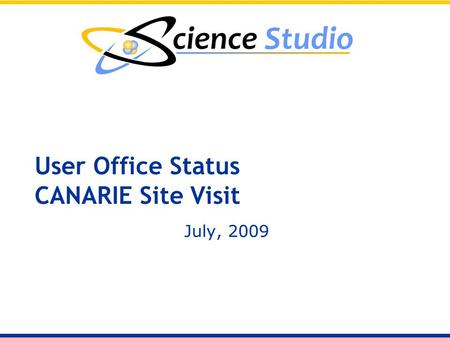 User Office Status CANARIE Site Visit July, 2009.