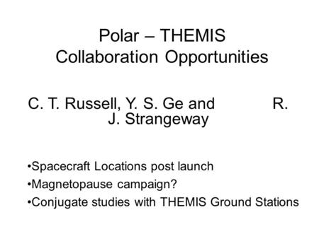 Polar – THEMIS Collaboration Opportunities Spacecraft Locations post launch Magnetopause campaign? Conjugate studies with THEMIS Ground Stations C. T.