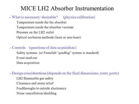 MICE LH2 Absorber Instrumentation - What is necessary/ desirable? (physics calibration) Temperature inside the the absorber Temperature inside the absorber.