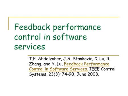 Feedback performance control in software services T.F. Abdelzaher, J.A. Stankovic, C. Lu, R. Zhang, and Y. Lu, Feedback Performance Control in Software.