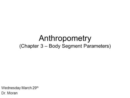 Anthropometry (Chapter 3 – Body Segment Parameters)