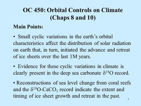 OC 450: Orbital Controls on Climate (Chaps 8 and 10) Main Points: Small cyclic variations in the earth's orbital characteristics affect the distribution.