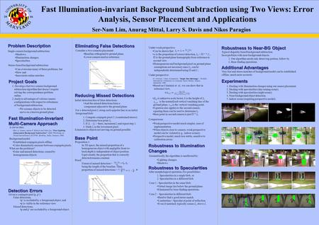 Fast Illumination-invariant Background Subtraction using Two Views: Error Analysis, Sensor Placement and Applications Ser-Nam Lim, Anurag Mittal, Larry.