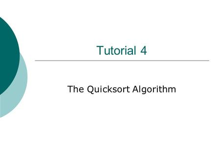 Tutorial 4 The Quicksort Algorithm. QuickSort  Divide: Choose a pivot, P Form a subarray with all elements ≤ P Form a subarray with all elements > P.