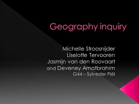 Geography inquiry Michelle Stroosnijder Liselotte Tervooren