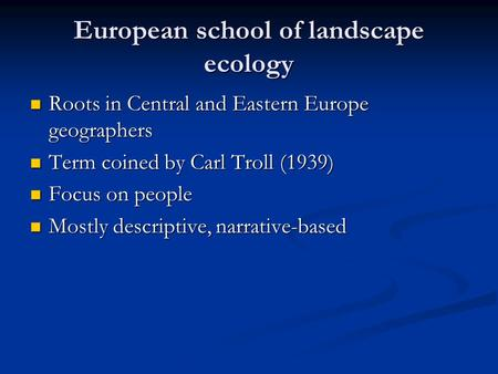 European school of landscape ecology Roots in Central and Eastern Europe geographers Roots in Central and Eastern Europe geographers Term coined by Carl.