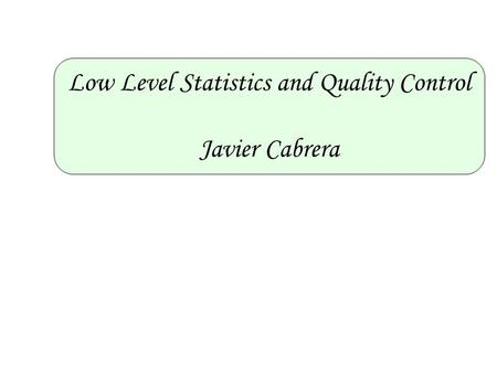 Low Level Statistics and Quality Control Javier Cabrera.