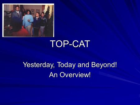 TOP-CAT Yesterday, Today and Beyond! An Overview!.