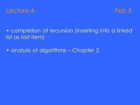 Lecture 4 Feb 5 completion of recursion (inserting into a linked list as last item) analysis of algorithms – Chapter 2.