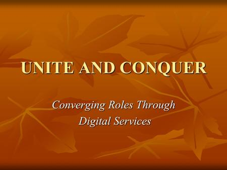 UNITE AND CONQUER Converging Roles Through Digital Services Digital Services.