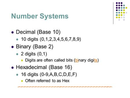 Number Systems Decimal (Base 10) Binary (Base 2) Hexadecimal (Base 16)