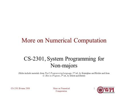 More on Numerical Computation CS-2301 B-term 20081 More on Numerical Computation CS-2301, System Programming for Non-majors (Slides include materials from.