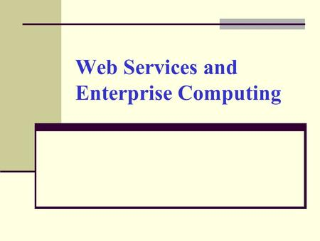 Web Services and Enterprise Computing. Introduction Investigate how organizations can create and consume Web services to improve communications and productivity.