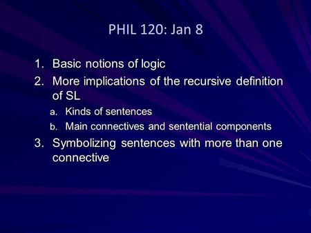 PHIL 120: Jan 8 Basic notions of logic