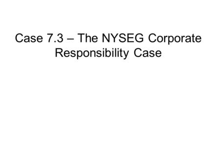 Case 7.3 – The NYSEG Corporate Responsibility Case