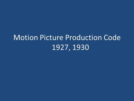 "Motion Picture Production Code 1927, 1930. The following ""shall not appear"" in moving pictures (1927) Profanity Licentious or suggestive nudity, in fact."