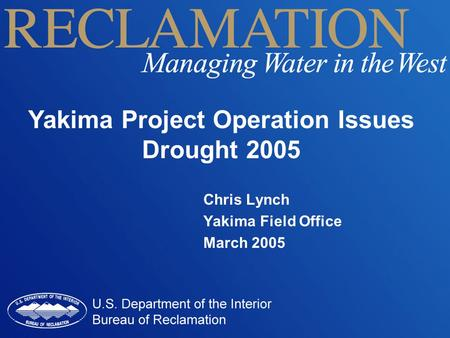 Yakima Project Operation Issues Drought 2005 Chris Lynch Yakima Field Office March 2005.