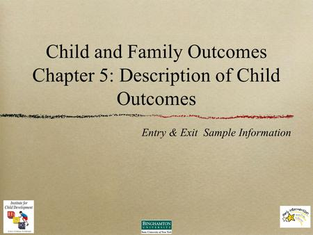 Child and Family Outcomes Chapter 5: Description of Child Outcomes Entry & Exit Sample Information.