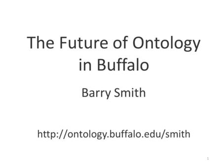 The Future of Ontology in Buffalo Barry Smith  1.