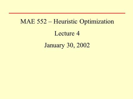 MAE 552 – Heuristic Optimization Lecture 4 January 30, 2002.