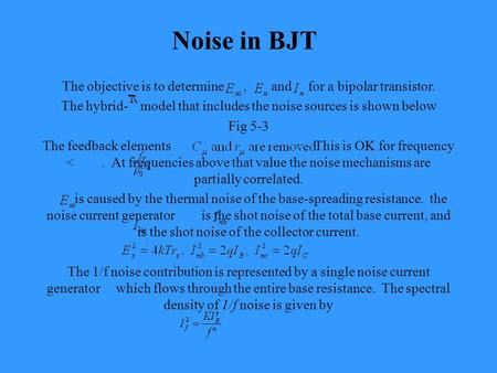 Noise in BJT The objective is to determine, and for a bipolar transistor. The hybrid- model that includes the noise sources is shown below Fig 5-3 The.
