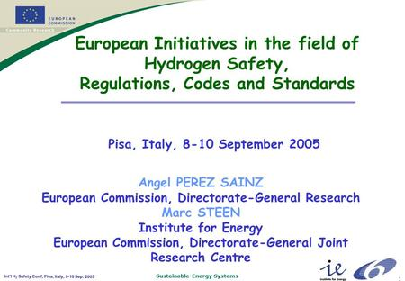 Sustainable Energy Systems Int'l H 2 Safety Conf, Pisa, Italy, 8-10 Sep. 2005 1 European Initiatives in the field of Hydrogen Safety, Regulations, Codes.