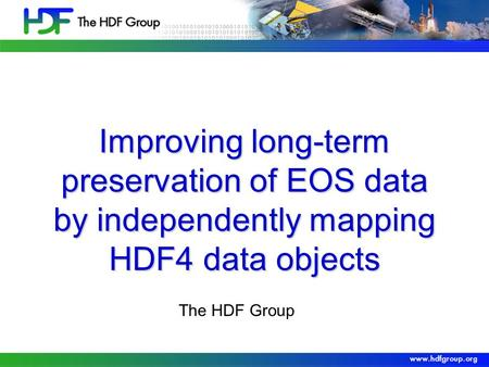 Improving long-term preservation of EOS data by independently mapping HDF4 data objects The HDF Group.
