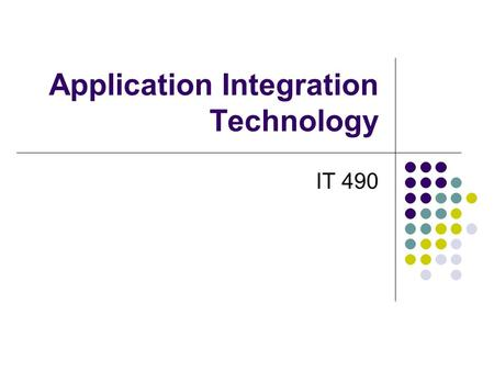 Application Integration Technology IT 490. Middleware Basics  Middleware provides a mechanism that allows one entity (application or database) to communicate.