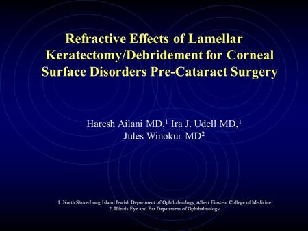 Refractive Effects of Lamellar Keratectomy/Debridement for Corneal Surface Disorders Pre-Cataract Surgery Haresh Ailani MD, 1 Ira J. Udell MD, 1 Jules.