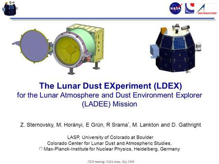 NLSI meeting, NASA Ames, July 2009 The Lunar Dust EXperiment (LDEX) for the Lunar Atmosphere and Dust Environment Explorer (LADEE) Mission Z. Sternovsky,
