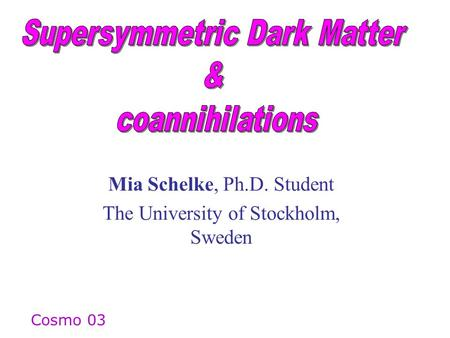 Mia Schelke, Ph.D. Student The University of Stockholm, Sweden Cosmo 03.