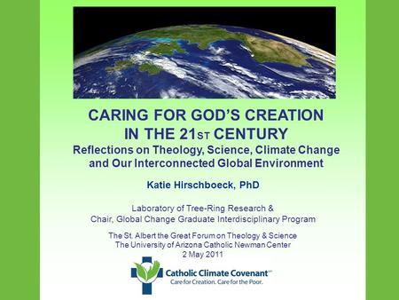 CARING FOR GOD'S CREATION IN THE 21 ST CENTURY Reflections on Theology, Science, Climate Change and Our Interconnected Global Environment Katie Hirschboeck,