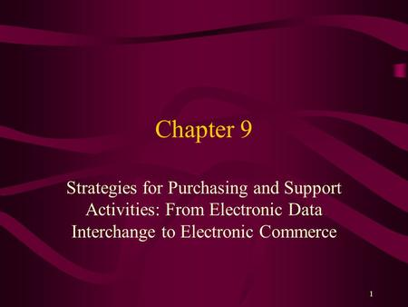 Chapter 9 Strategies for Purchasing and Support Activities: From Electronic Data Interchange to Electronic Commerce.