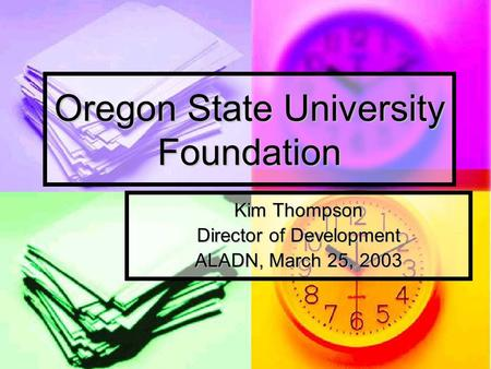 Oregon State University Foundation Kim Thompson Director of Development ALADN, March 25, 2003.