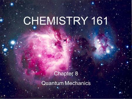CHEMISTRY 161 Chapter 8 Quantum Mechanics 1. Structure of an Atom subatomic particles electrons protons neutrons.