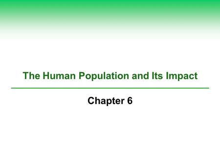 The Human Population and Its Impact Chapter 6. Core Case Study: Are There Too Many of Us? (1)  Estimated 2.4 billion more people by 2050  Are there.