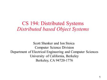 1 CS 194: Distributed Systems Distributed based Object Systems Scott Shenker and Ion Stoica Computer Science Division Department of Electrical Engineering.