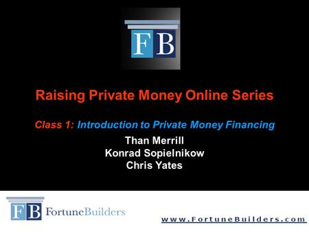 Raising Private Money Online Series Class 1: Introduction to Private Money Financing Than Merrill Konrad Sopielnikow Chris Yates.