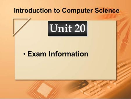 Introduction to Computer Science Exam Information Unit 20.