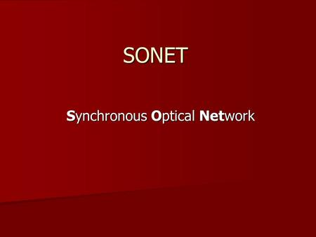 SONET Synchronous Optical Network. ECSA – Exchange Carrier Standards Association ANSI – American National Standards Institute SONET was formulated by.