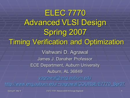 Spring 07, Mar 8 ELEC 7770: Advanced VLSI Design (Agrawal) 1 ELEC 7770 Advanced VLSI Design Spring 2007 Timing Verification and Optimization Vishwani D.