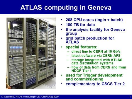 ATLAS computing in Geneva 268 CPU cores (login + batch) 180 TB for data the analysis facility for Geneva group grid batch production for ATLAS special.