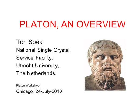 PLATON, AN OVERVIEW Ton Spek National Single Crystal Service Facility, Utrecht University, The Netherlands. Platon Workshop Chicago, 24-July-2010.