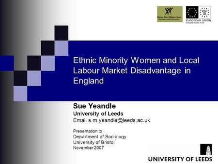 Ethnic Minority Women and Local Labour Market Disadvantage in England Sue Yeandle University of Leeds  Presentation to Department.