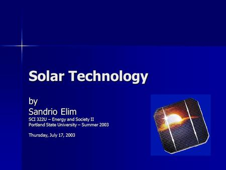 Solar Technology by Sandrio Elim SCI 322U – Energy and Society II