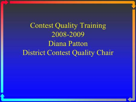 Contest Quality Training 2008-2009 Diana Patton District Contest Quality Chair.