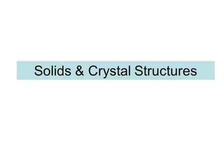 Solids & Crystal Structures. the structure of solids crystalline solidsAmorphous solids Are those whose particles molecules or ions have an ordered arrangement.